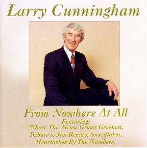 Larry Cunningham - From Nowhere at All CD